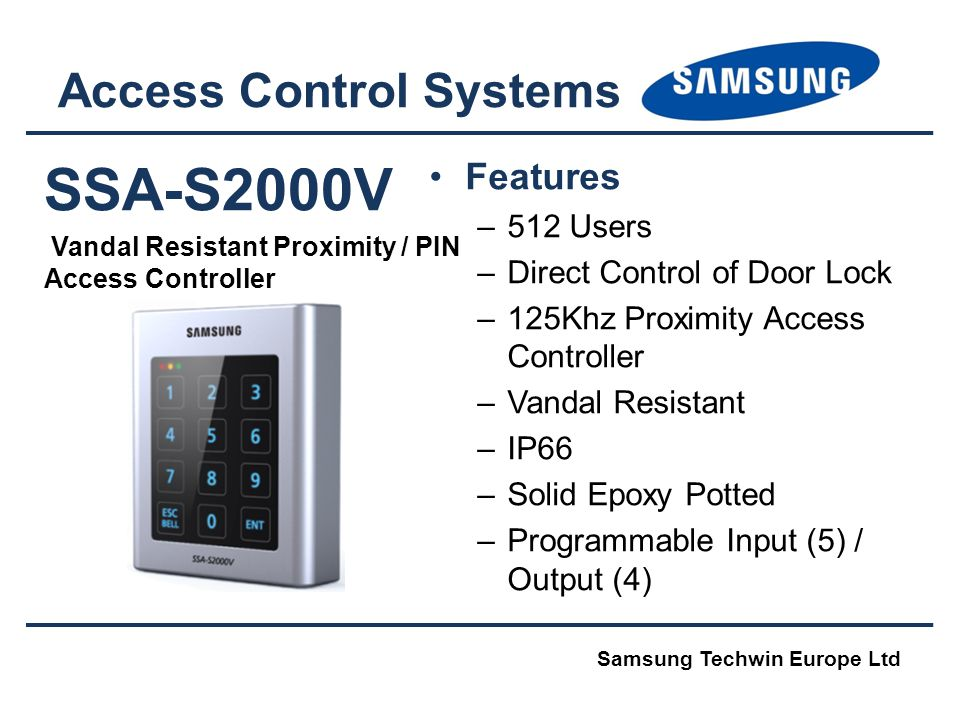 SSA-S2000V Vandal Resistant Proximity / PIN Access Controller Access Control Systems Features –512 Users –Direct Control of Door Lock –125Khz Proximit