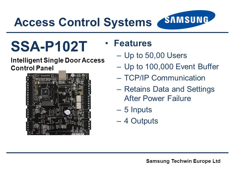 Access Control Systems SSA-P102T Intelligent Single Door Access Control Panel Features –Up to 50,00 Users –Up to 100,000 Event Buffer –TCP/IP Communic