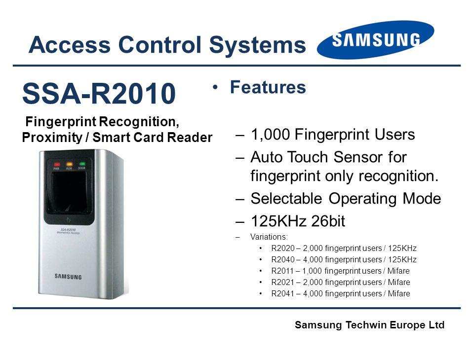 SSA-R2010 Fingerprint Recognition, Proximity / Smart Card Reader Access Control Systems Features –1,000 Fingerprint Users –Auto Touch Sensor for fingerprint only recognition.