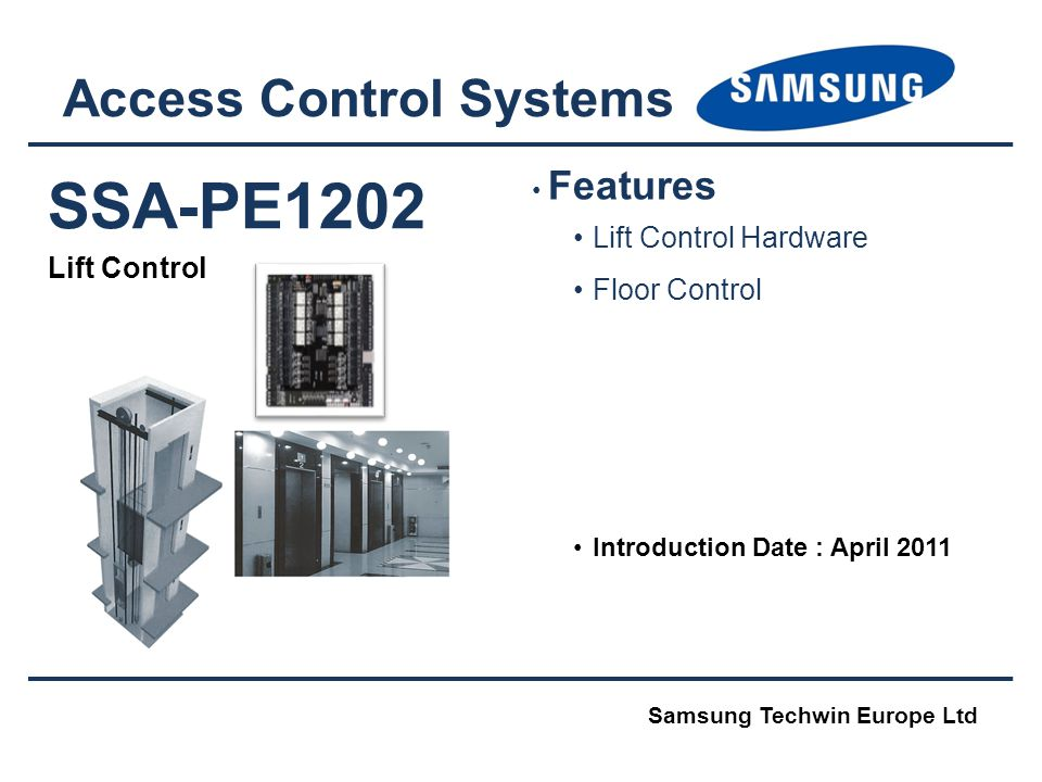 SSA-PE1202 Lift Control Access Control Systems Samsung Techwin Europe Ltd Features Lift Control Hardware Floor Control Introduction Date : April 2011