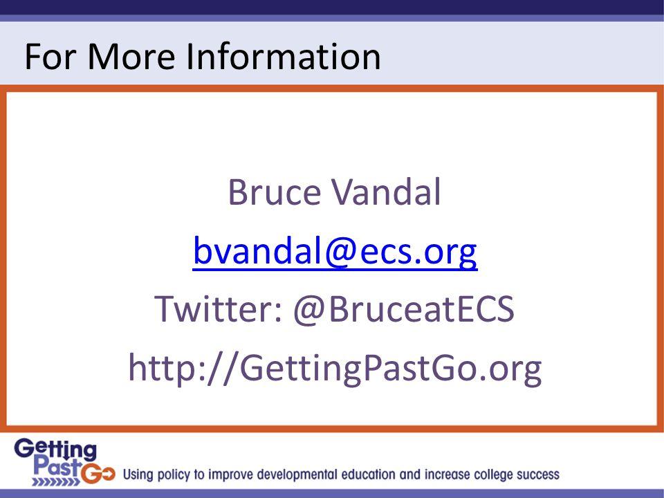 For More Information Bruce Vandal bvandal@ecs.org Twitter: @BruceatECS http://GettingPastGo.org