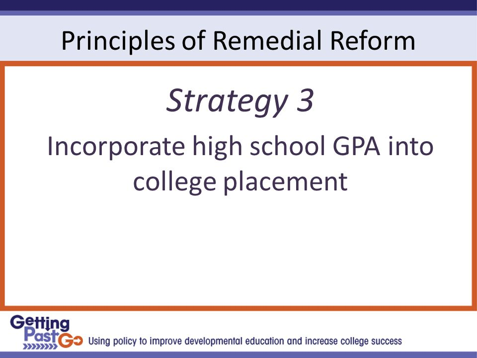 Principles of Remedial Reform Strategy 3 Incorporate high school GPA into college placement