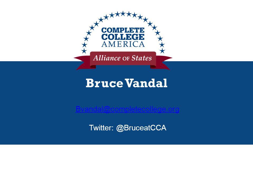 Bruce Vandal Bvandal@completecollege.org Twitter: @BruceatCCA