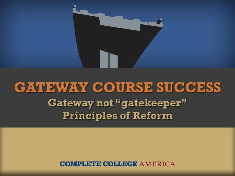 "GATEWAY COURSE SUCCESS Gateway not ""gatekeeper"" Principles of Reform Gateway not ""gatekeeper"" Principles of Reform"