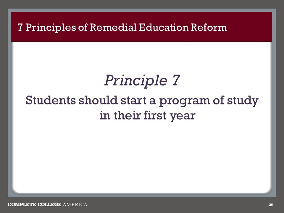 7 Principles of Remedial Education Reform Principle 7 Students should start a program of study in their first year 25