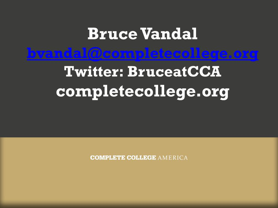 Bruce Vandal bvandal@completecollege.org Twitter: BruceatCCA completecollege.org