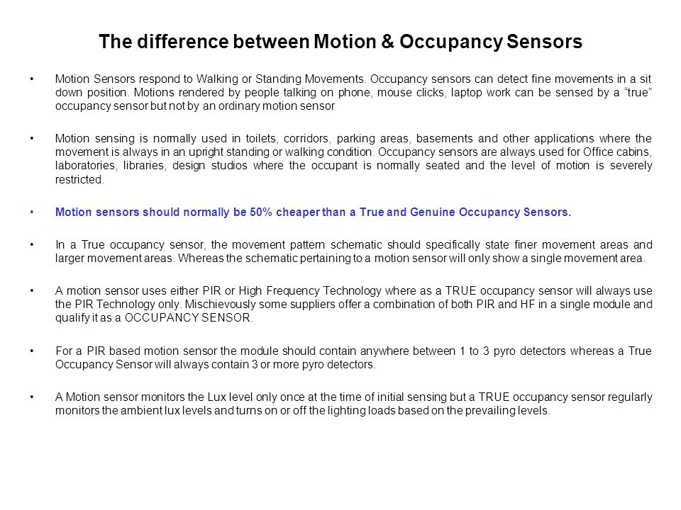 The difference between Motion & Occupancy Sensors Motion Sensors respond to Walking or Standing Movements.