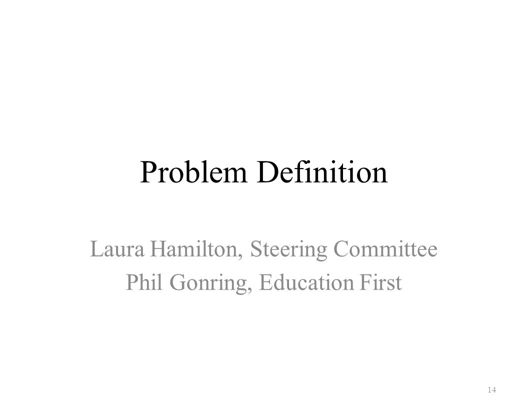 Problem Definition Laura Hamilton, Steering Committee Phil Gonring, Education First 14