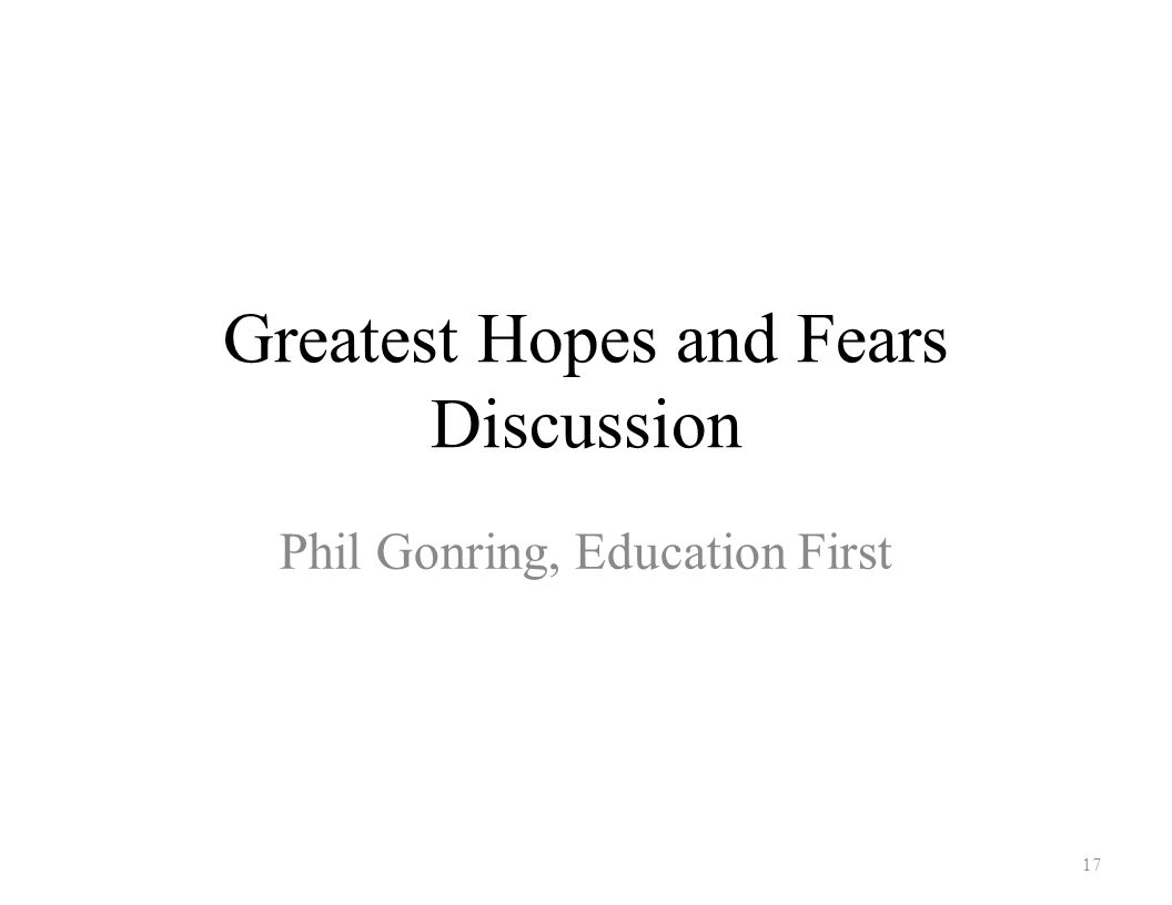 Greatest Hopes and Fears Discussion Phil Gonring, Education First 17