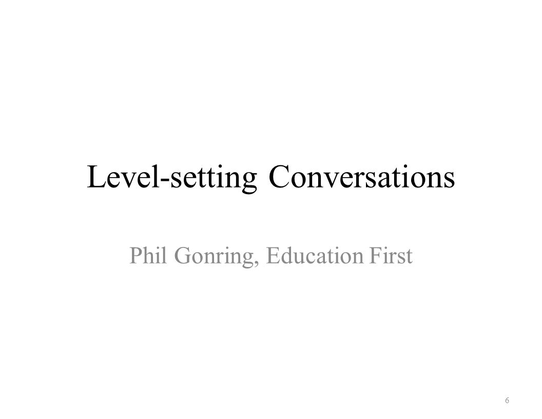 Level-setting Conversations Phil Gonring, Education First 6