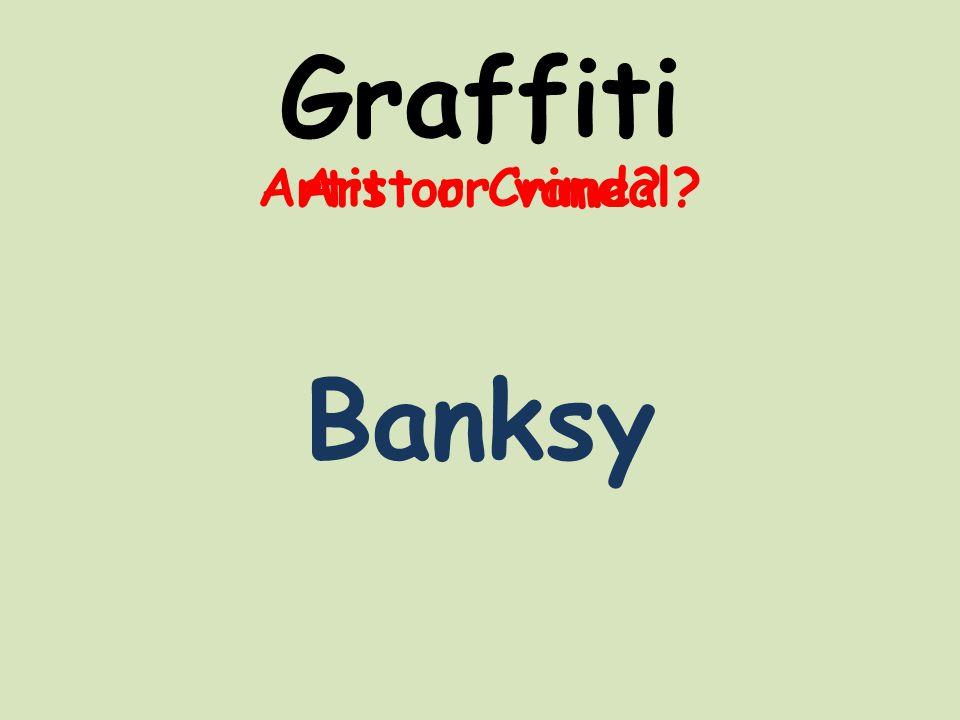 Graffiti Art or Crime Artist or vandal Banksy