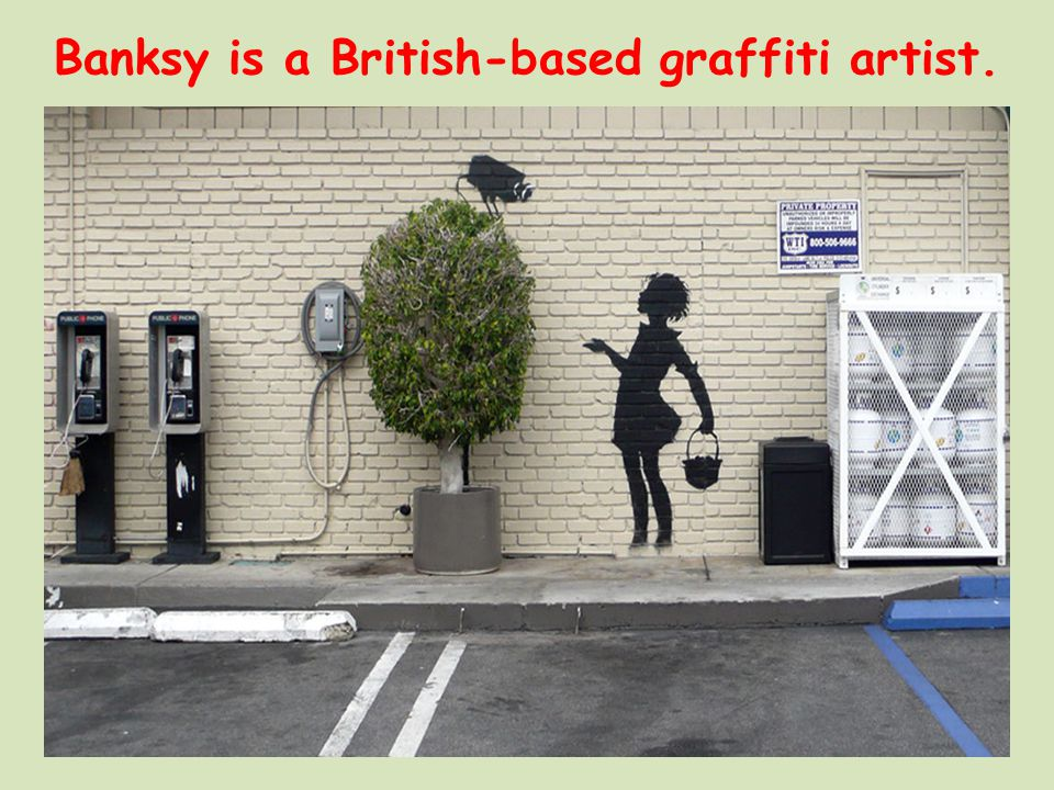 Banksy is a British-based graffiti artist.