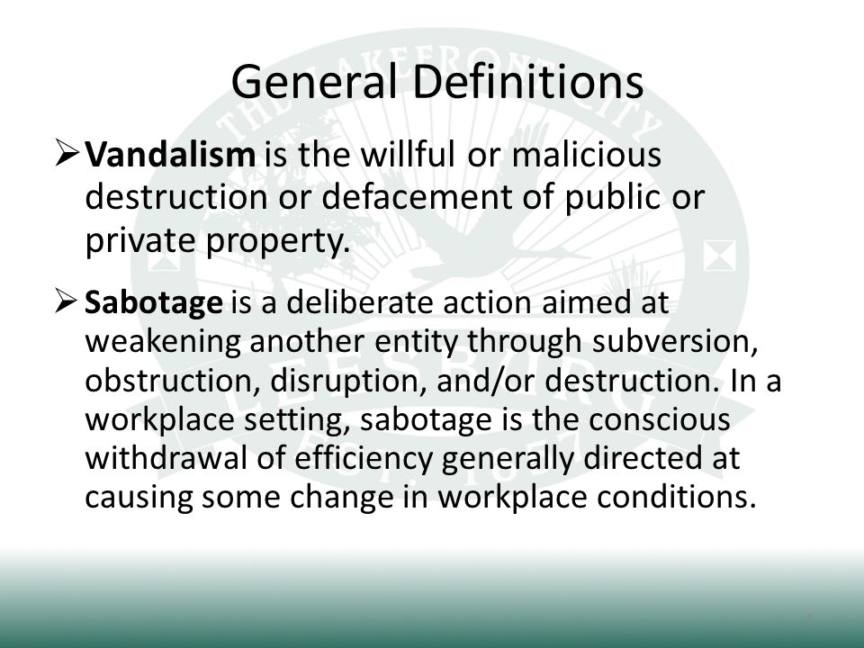 3 General Definitions  Vandalism is the willful or malicious destruction or defacement of public or private property.