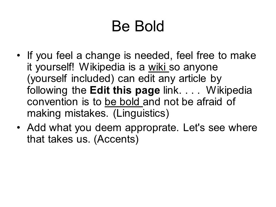 Be Bold If you feel a change is needed, feel free to make it yourself.
