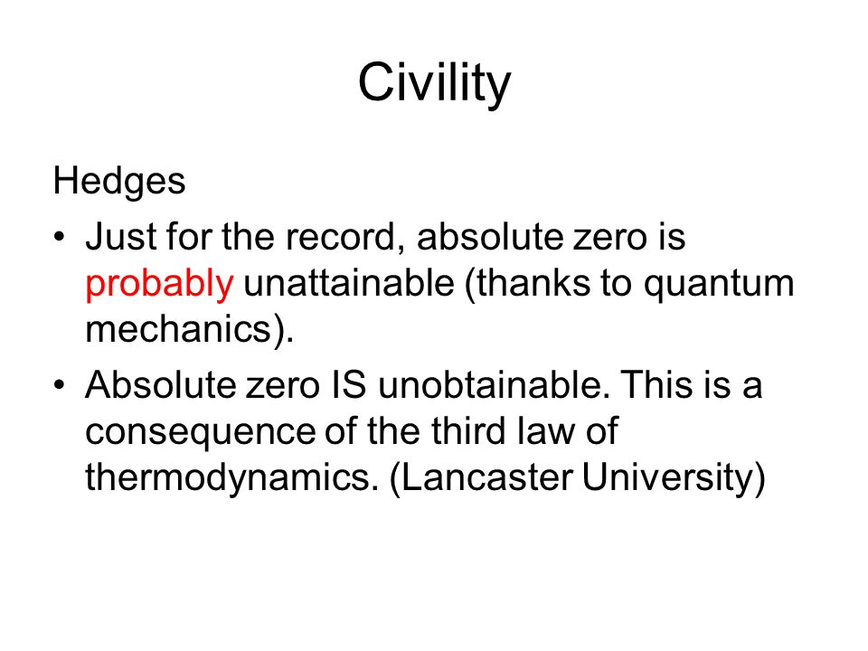 Civility Hedges Just for the record, absolute zero is probably unattainable (thanks to quantum mechanics).
