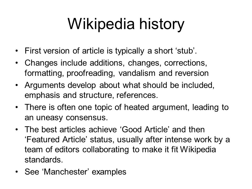Wikipedia history First version of article is typically a short 'stub'.