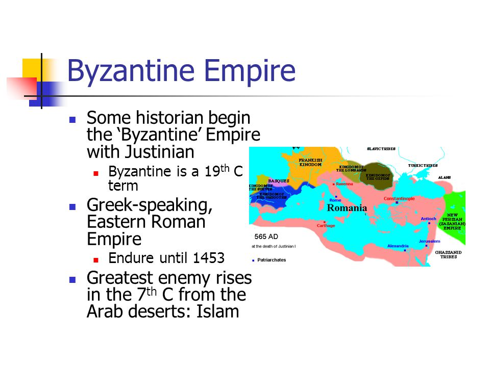 Byzantine Empire Some historian begin the 'Byzantine' Empire with Justinian Byzantine is a 19 th C term Greek-speaking, Eastern Roman Empire Endure un