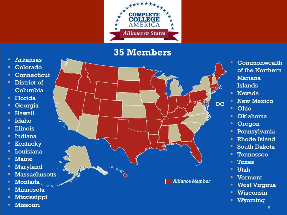 Alliance Member  Arkansas  Colorado  Connecticut  District of Columbia  Florida  Georgia  Hawaii  Idaho  Illinois  Indiana  Kentucky  Louisiana  Maine  Maryland  Massachusetts  Montana  Minnesota  Mississippi  Missouri  Commonwealth of the Northern Mariana Islands  Nevada  New Mexico  Ohio  Oklahoma  Oregon  Pennsylvania  Rhode Island  South Dakota  Tennessee  Texas  Utah  Vermont  West Virginia  Wisconsin  Wyoming 35 Members DC 2