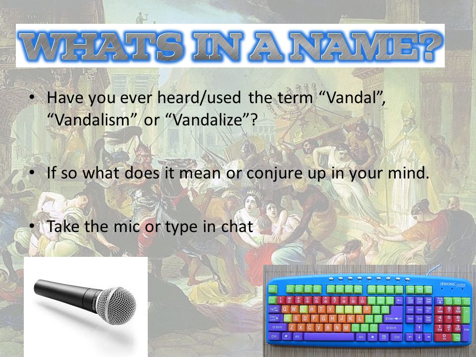 Have you ever heard/used the term Vandal , Vandalism or Vandalize .