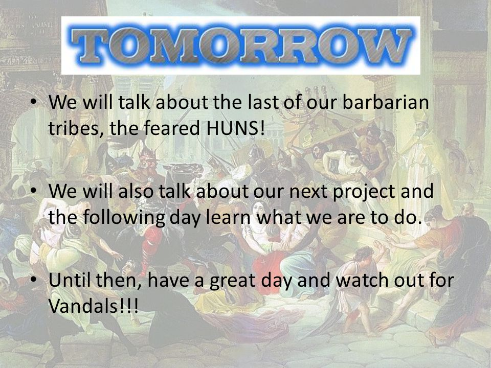 We will talk about the last of our barbarian tribes, the feared HUNS.