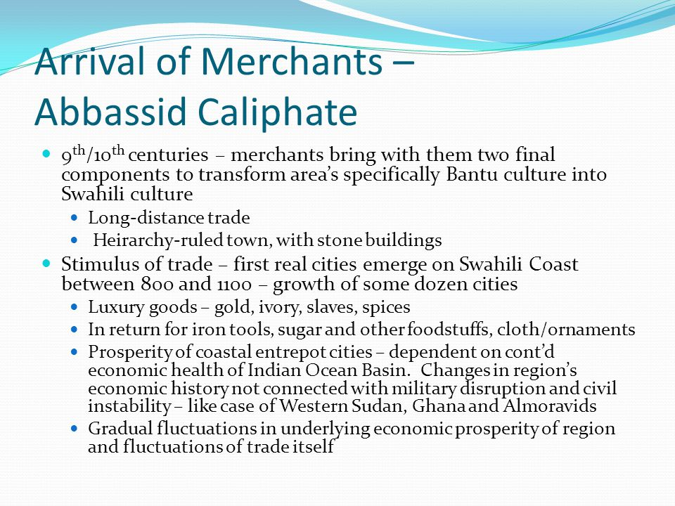Arrival of Merchants – Abbassid Caliphate 9 th /10 th centuries – merchants bring with them two final components to transform area's specifically Bant