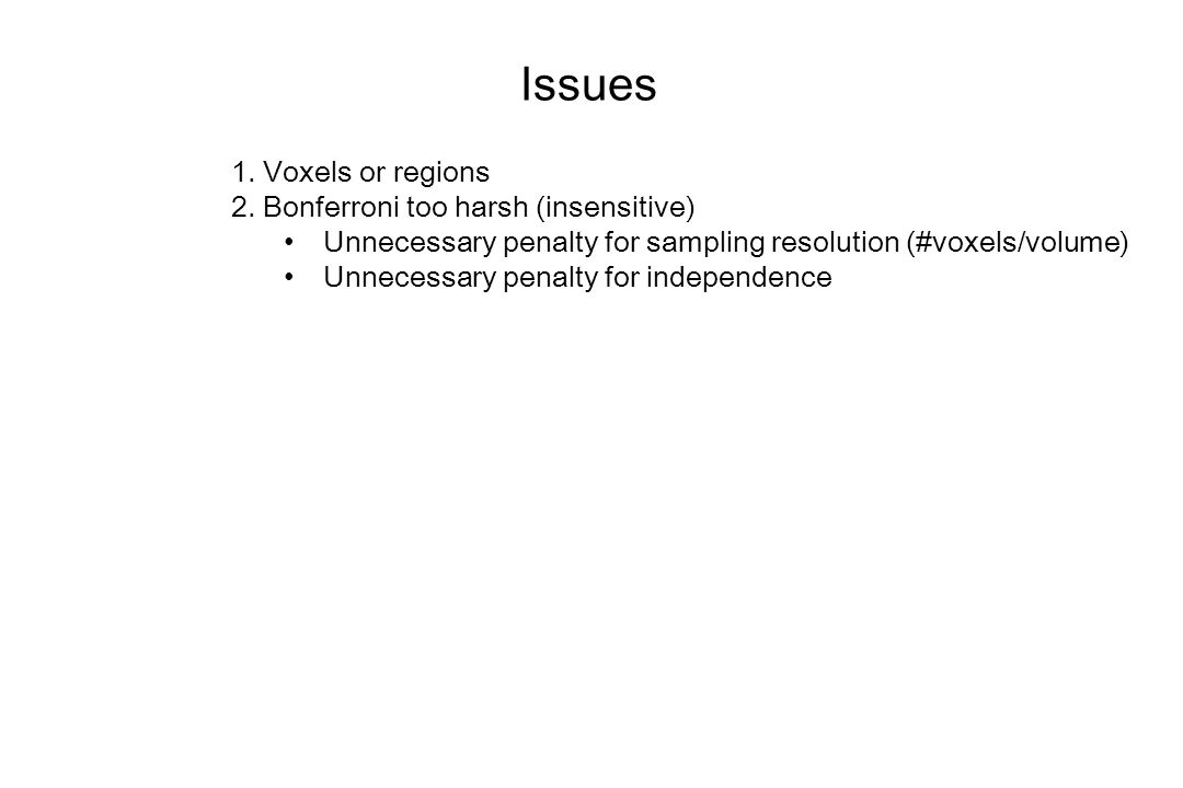 Issues 1. Voxels or regions 2.