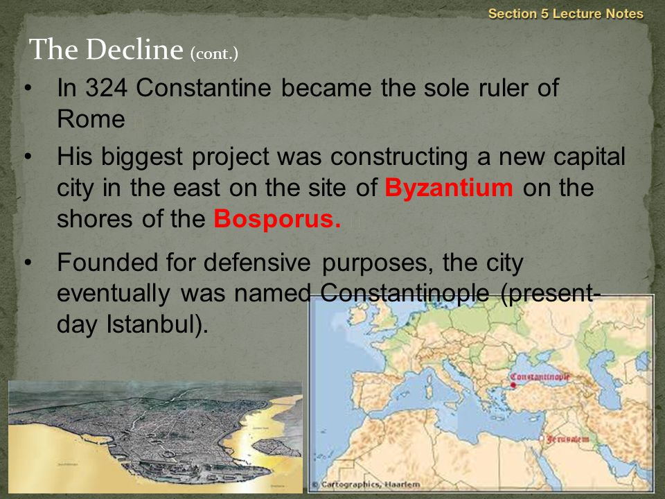 In 324 Constantine became the sole ruler of Rome  His biggest project was constructing a new capital city in the east on the site of Byzantium on the