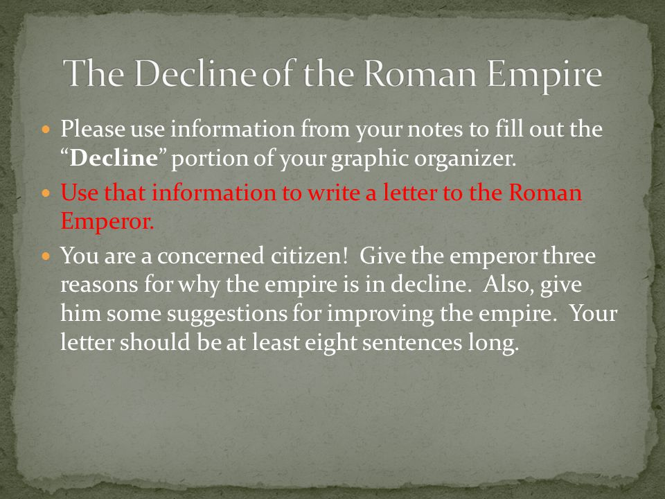"Please use information from your notes to fill out the ""Decline"" portion of your graphic organizer. Use that information to write a letter to the Roma"