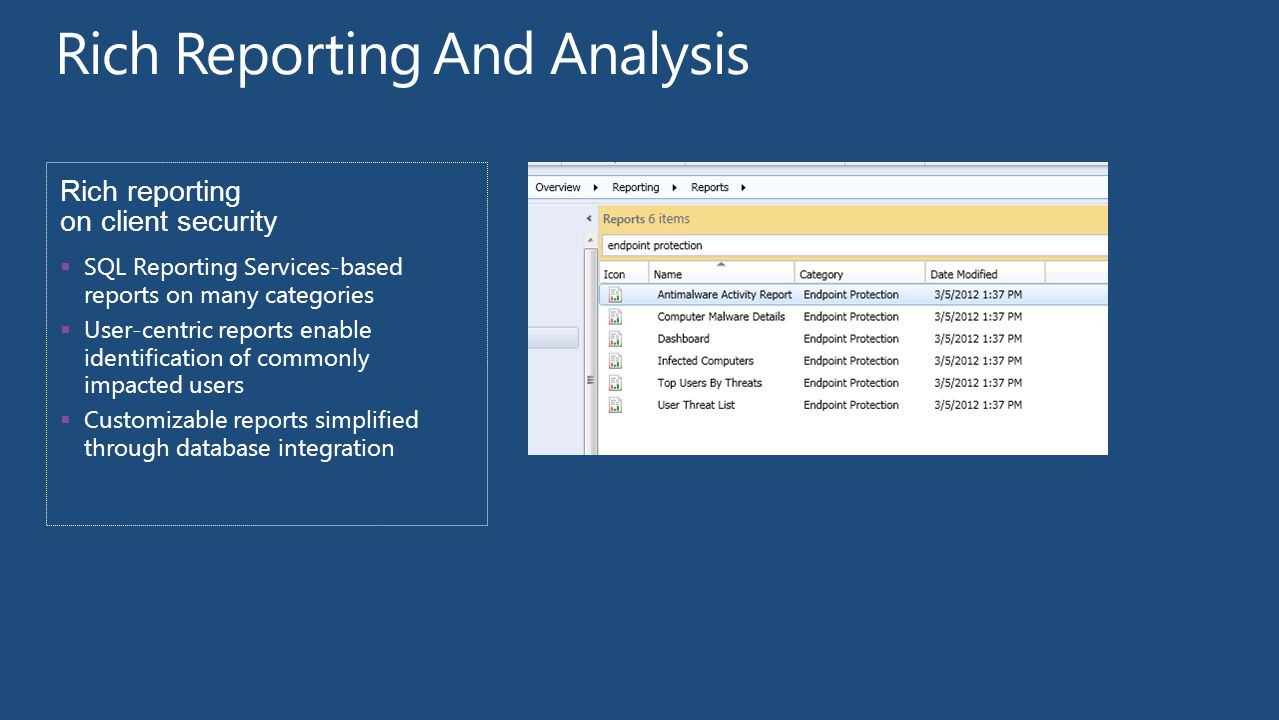 Rich reporting on client security  SQL Reporting Services-based reports on many categories  User-centric reports enable identification of commonly impacted users  Customizable reports simplified through database integration