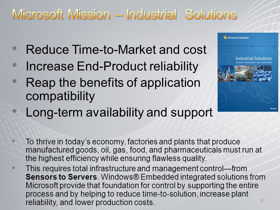 Reduce Time-to-Market and cost Increase End-Product reliability Reap the benefits of application compatibility Long-term availability and support To thrive in today's economy, factories and plants that produce manufactured goods, oil, gas, food, and pharmaceuticals must run at the highest efficiency while ensuring flawless quality.