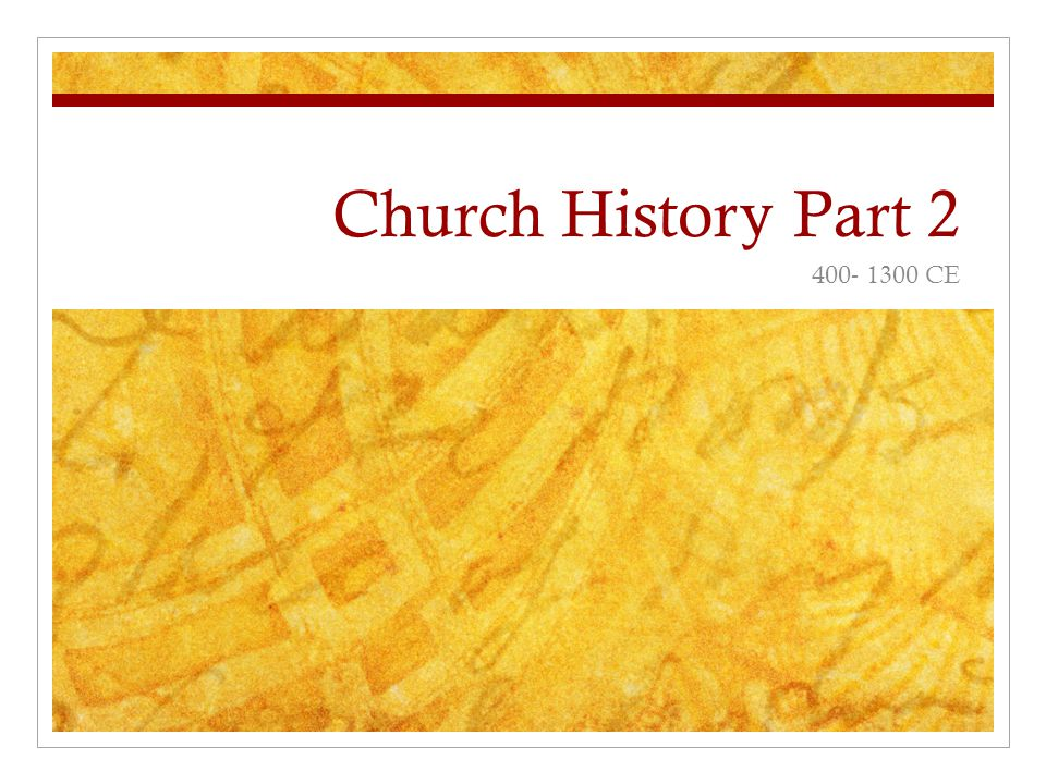 Church History Part 2 400- 1300 CE