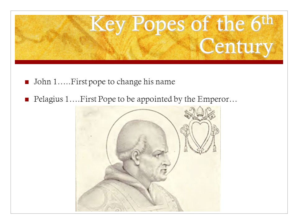 Key Popes of the 6 th Century John 1…..First pope to change his name Pelagius 1….First Pope to be appointed by the Emperor…