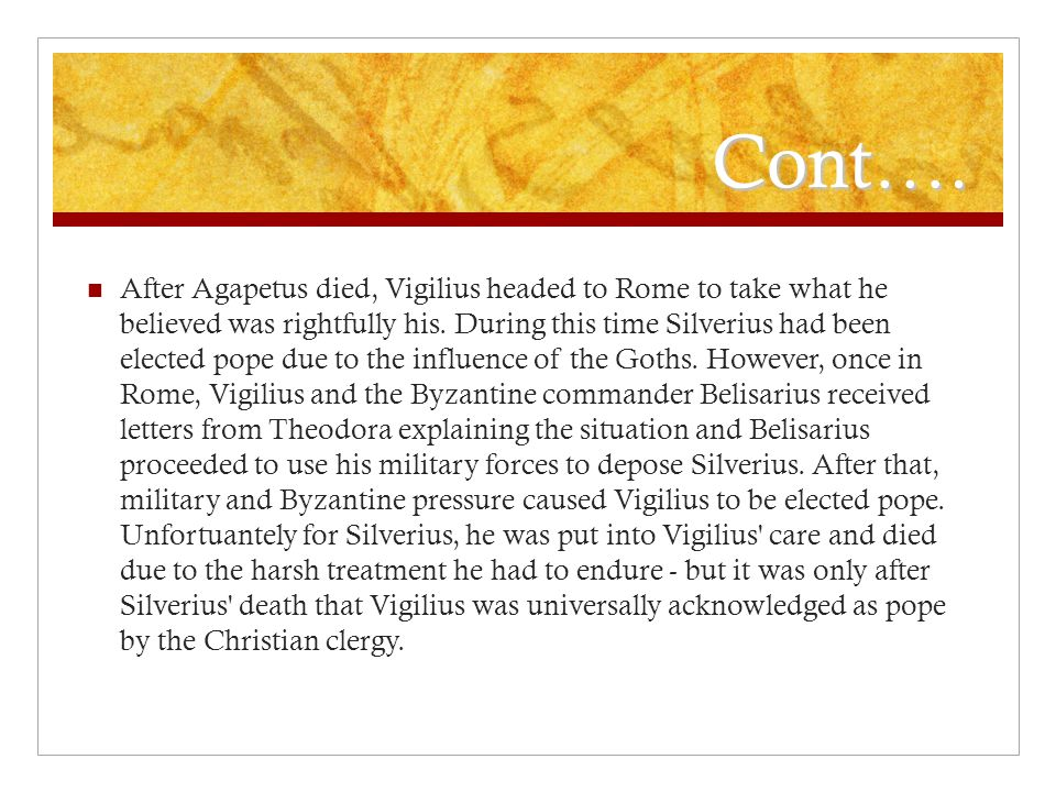 Cont…. After Agapetus died, Vigilius headed to Rome to take what he believed was rightfully his.