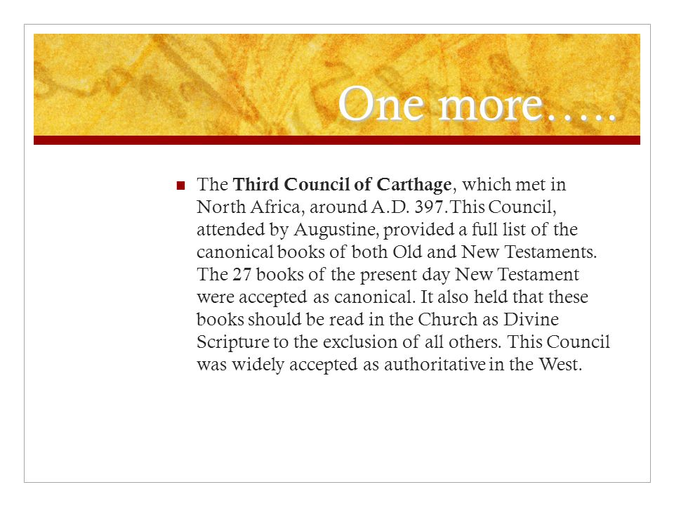 One more….. The Third Council of Carthage, which met in North Africa, around A.D.