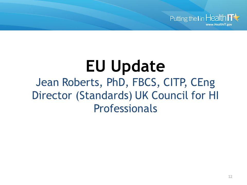 12 EU Update Jean Roberts, PhD, FBCS, CITP, CEng Director (Standards) UK Council for HI Professionals