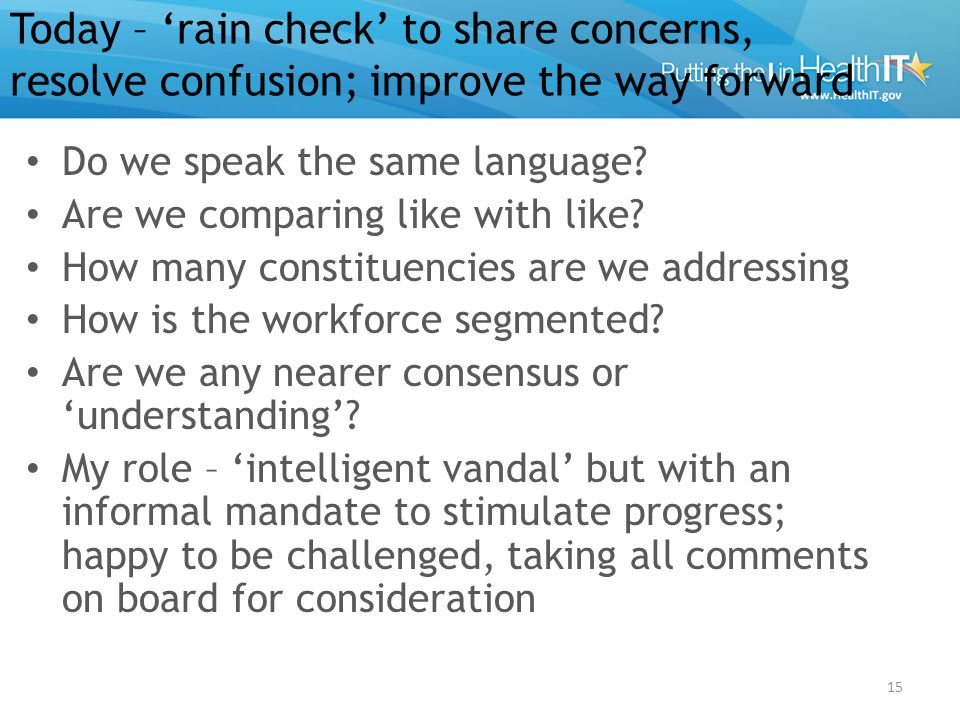 Today – 'rain check' to share concerns, resolve confusion; improve the way forward Do we speak the same language.