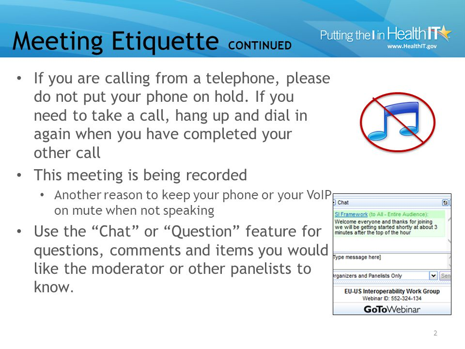 Meeting Etiquette CONTINUED If you are calling from a telephone, please do not put your phone on hold.