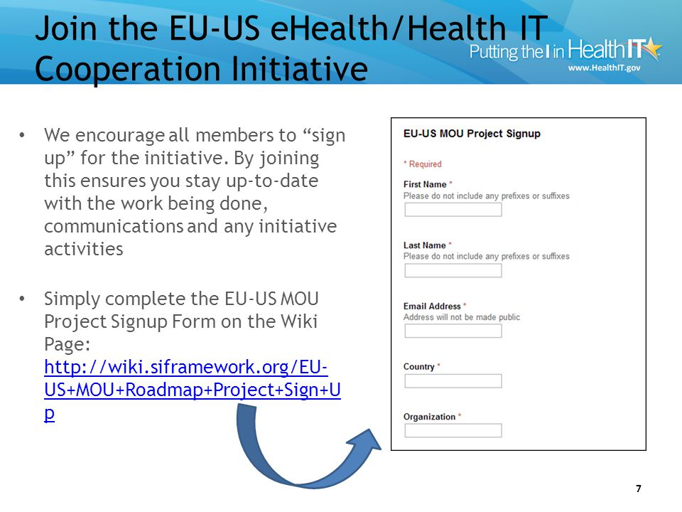 Join the EU-US eHealth/Health IT Cooperation Initiative 7 We encourage all members to sign up for the initiative.