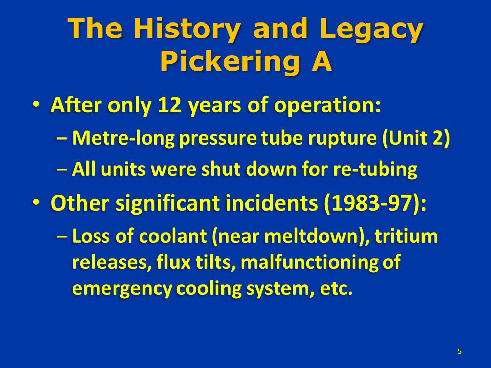 The History and Legacy (cont'd) 1997: All four units shut down – safety issues ‒Re-tubing required again..