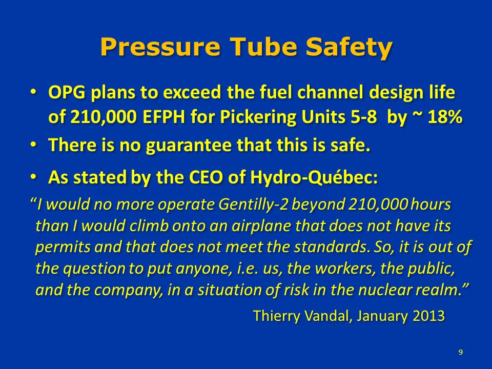 Further Safety Issues Steam Generators – Subject to corrosion from pitting – Have never been replaced Feeder Pipes – Susceptible to wall thinning at outlets (Pickering A in particular) due to decontaminating agents – Removal and replacement of just one feeder pipe would cost ~ $1 million – and could take a year.