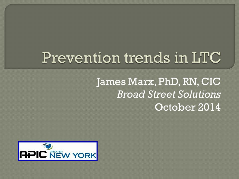 James Marx, PhD, RN, CIC Broad Street Solutions October 2014