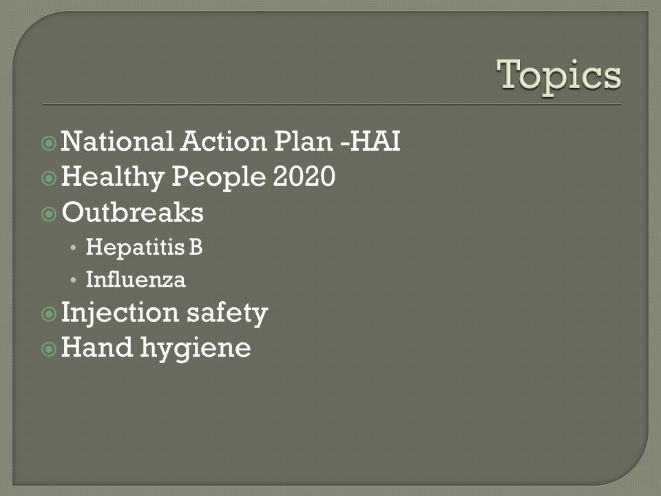  HAI-1 Reduce central line-associated bloodstream infections (CLABSIs)  HAI-2 Reduce invasive healthcare-associated methicillin resistant Staphylococcus aureus (MRSA) infections  Future Catheter-associated urinary tract infections Surgical site infections Ventilator-associated pneumonia Clostridium difficile infections