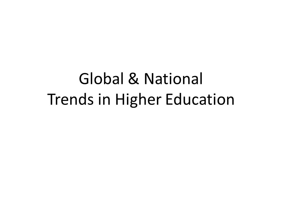 Global & National Trends in Higher Education