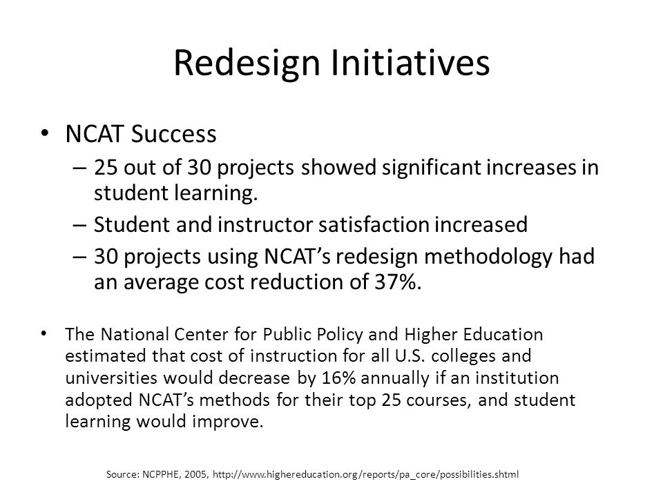 Redesign Initiatives NCAT Success – 25 out of 30 projects showed significant increases in student learning.