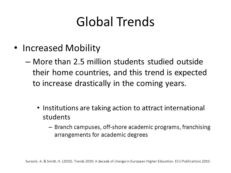 Global Trends The global demand on higher education has increased dramatically.