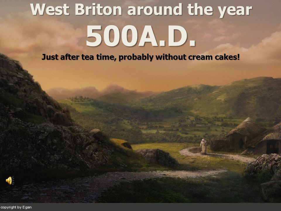 West Briton around the year 500A.D. Just after tea time, probably without cream cakes!