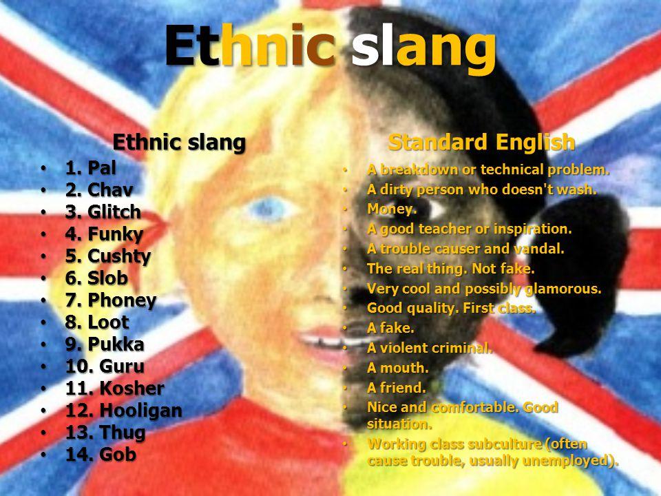 Ethnic slang 1. Pal 1. Pal 2. Chav 2. Chav 3. Glitch 3.