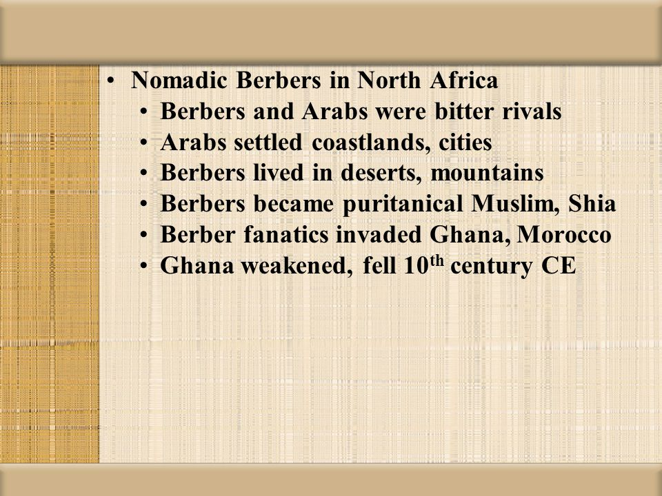 Nomadic Berbers in North Africa Berbers and Arabs were bitter rivals Arabs settled coastlands, cities Berbers lived in deserts, mountains Berbers beca