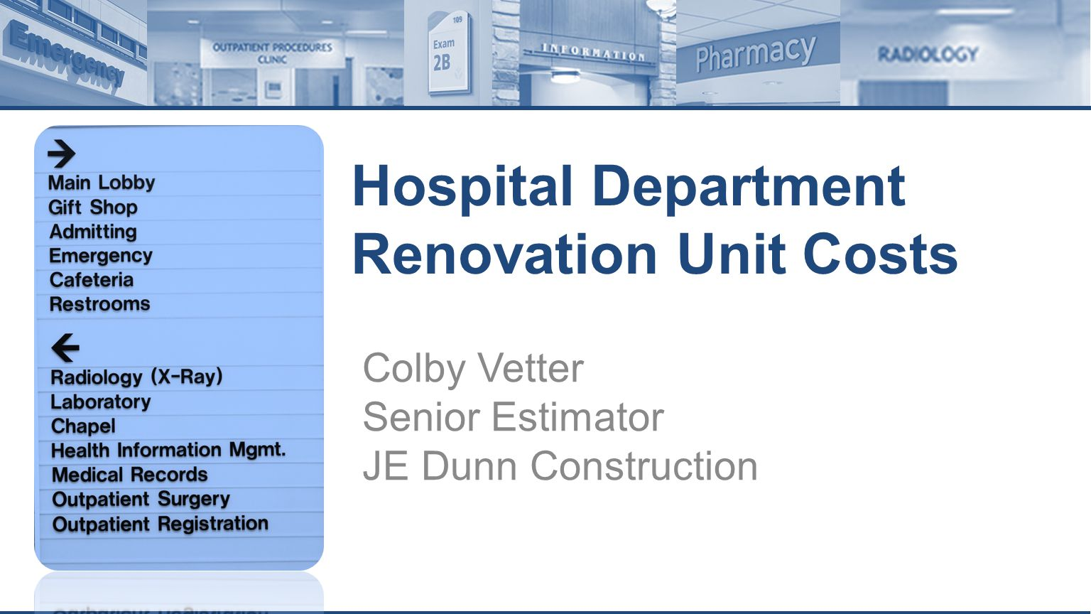 Hospital Department Renovation Unit Costs Colby Vetter Senior Estimator JE Dunn Construction