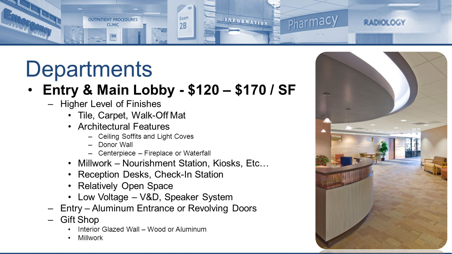 Departments Lab Space & Pharmacy - $215 – $265 / SF –Generally, Large Open Spaces –Level of Finishes Varies – Standard to Sterile –Laboratory Casework – By Owner or GC –Pharmacy Casework – Split Retail Counters vs.